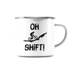 Oh Shift! - Emaille Tasse