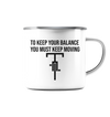 You Must Keep Moving - Emaille Tasse
