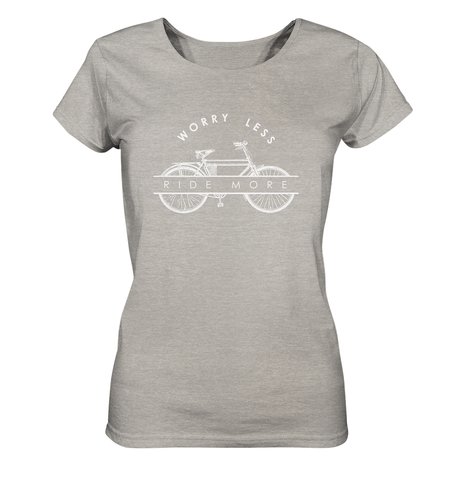 Worry Less - Bike More - Ladies Organic Shirt Meliert