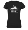 This is How I Roll - Ladies Premium Shirt