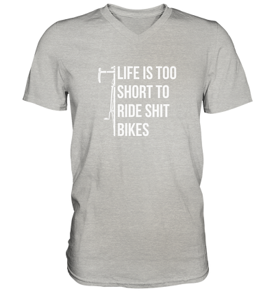 Life is too Short to Ride Shit Bikes - Mens V-Neck Shirt