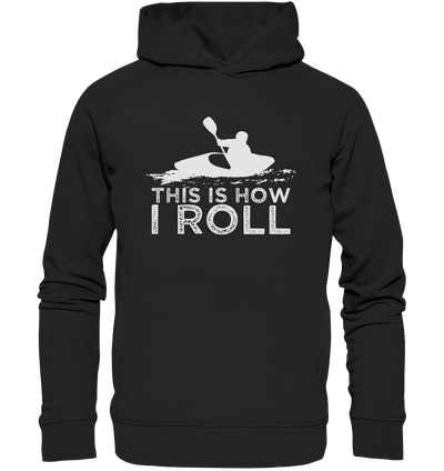 This is How I Roll - Organic Fashion Hoodie