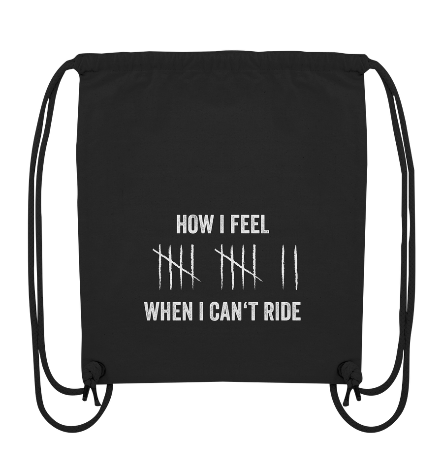 How I Feel When I Can't Ride - Organic Gym Bag