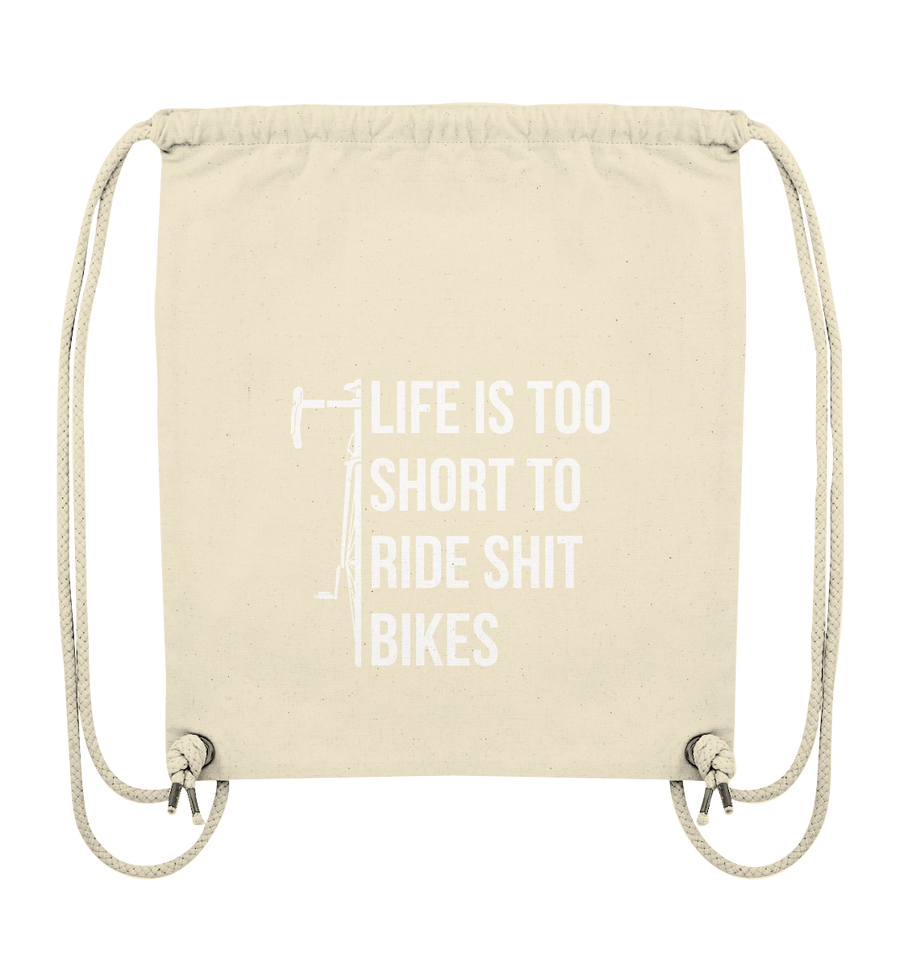 Life is too Short to Ride Shit Bikes - Organic Gym Bag