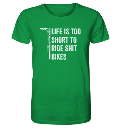 Life is too Short to Ride Shit Bikes - Organic Shirt