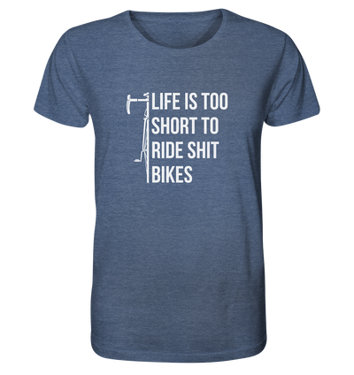 Life is too Short to Ride Shit Bikes - Organic Shirt Meliert