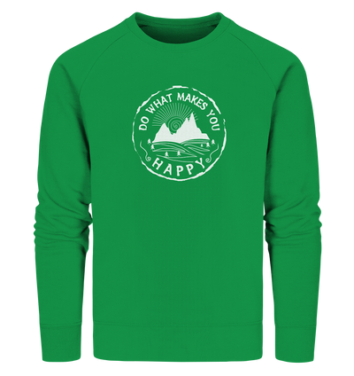 Do What Makes You Happy - Organic Sweatshirt
