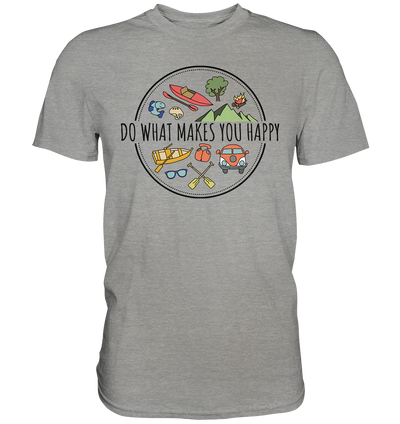 Do What Makes You Happy - Premium Shirt