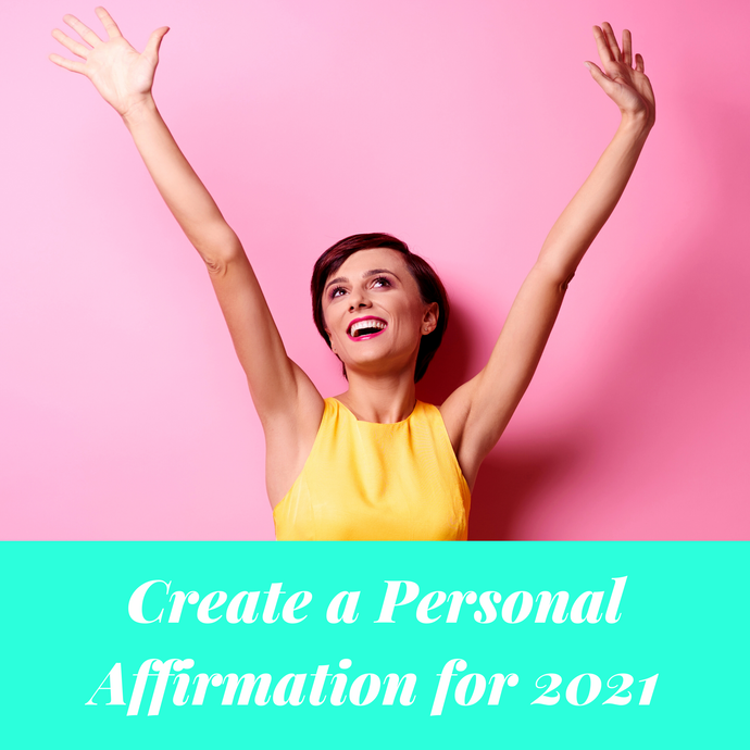 Create a Personal Affirmation for 2021