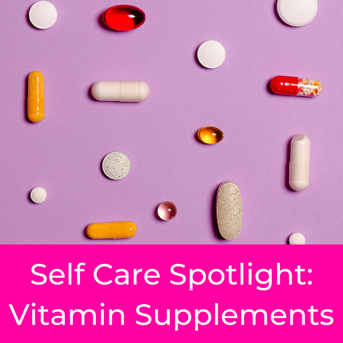 Self Care Spotlight: Vitamin Supplements