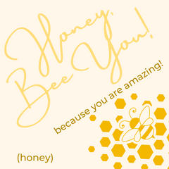 honey, bee you! because you are amazing! (honey)