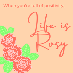 when you're full of positivity, life is rosy