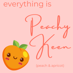 everything is peachy keen (apricot peach)