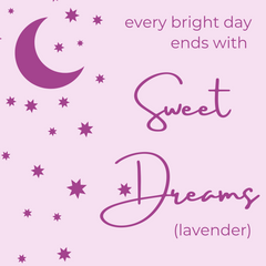 every bright day ends with sweet dreams (lavender)