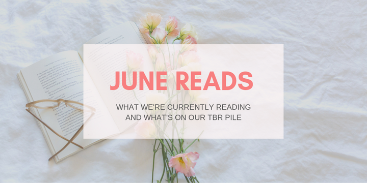 June reads: What we're currently reading and what's on our TBR pile