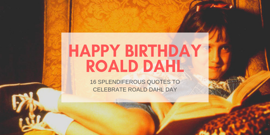 16 splendiferous quotes to celebrate Roald Dahl Day