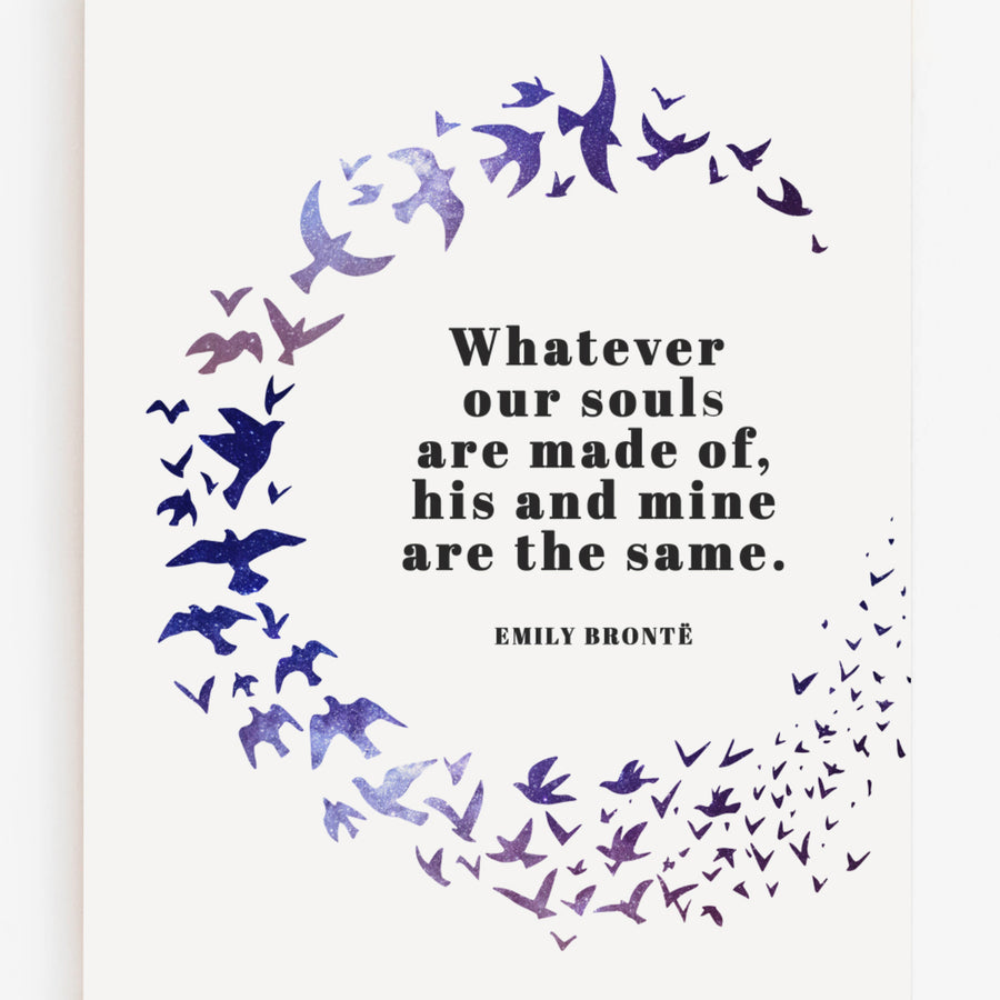 Emily Brontë - 'Whatever Our Souls Are Made Of' Print