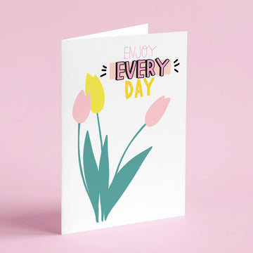 Enjoy Every Day Card