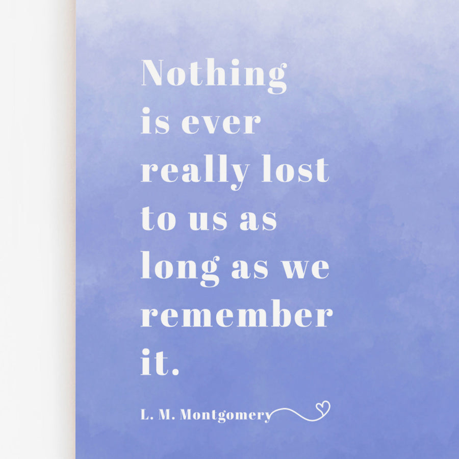 L. M. Montgomery - 'Nothing Is Ever Really Lost' Print