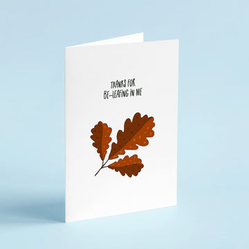 Thanks For Be-leafing In Me Card