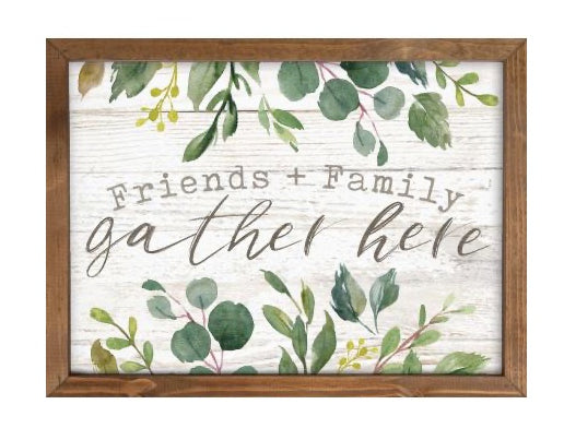 Friends And Family Gather Here Wooden Sign
