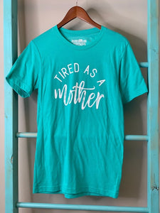 Sea green Tired as a Mother Graphic Tee