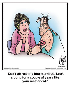 Don't go rushing into marriage. Look around for a couple of years like your mother did.