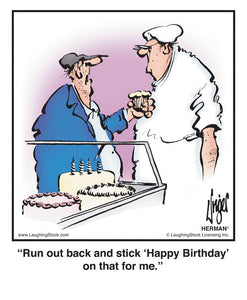 Run out back and stick 'Happy Birthday' on that for me
