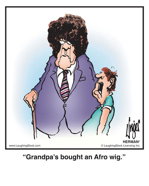 Grandpa's bought an Afro wig.