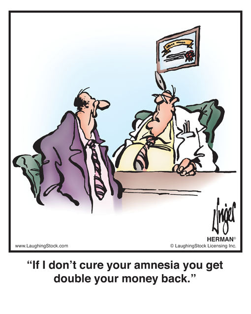 If I don't cure your amnesia you get double your money back.