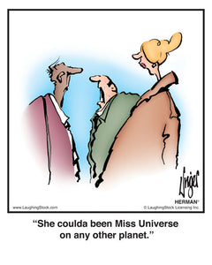 She coulda been Miss Universe on any other planet.