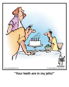 Your teeth are in my jello!