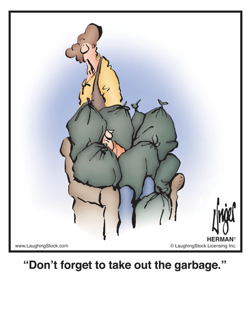 Don't forget to take out the garbage.