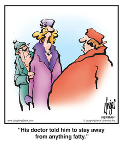 His doctor told him to stay away from anything fatty.