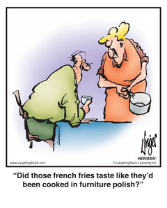 Did those french fries taste like they'd been cooked in furniture polish?