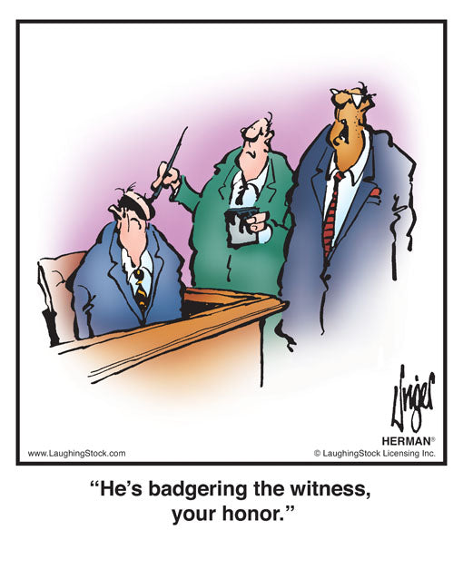 He's badgering the witness, your honor.