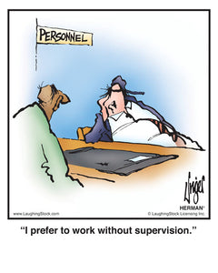 I prefer to work without supervision.