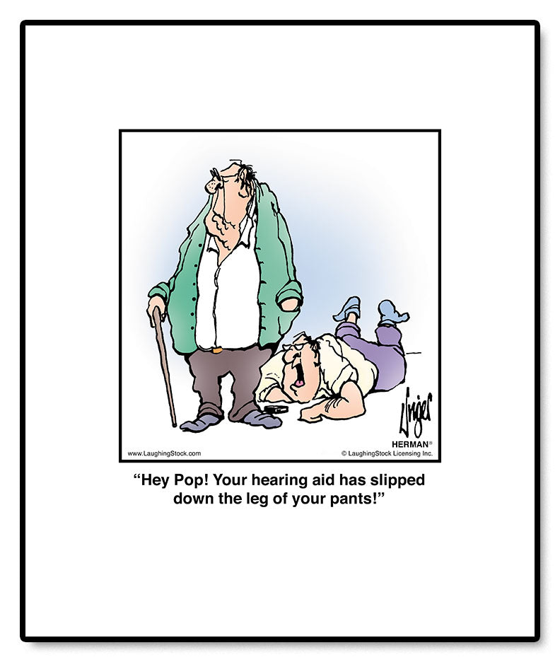 Hey Pop! Your hearing aid has slipped down the leg of your pants!