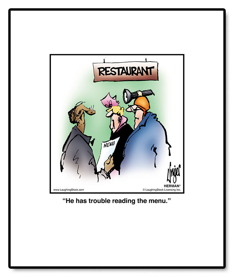 He has trouble reading the menu.