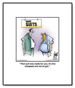 That suit was made for you. It's the cheapest one we've got.