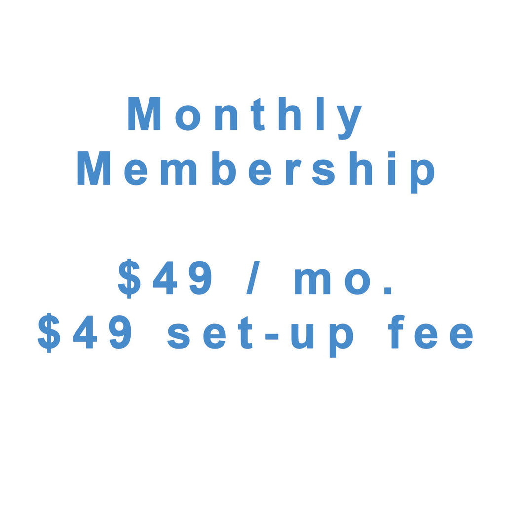 Month to Month Membership $49 / mo. + $49 set-up Fee