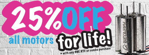 25% off motors for life with any BNF, RTF or drone combo purchase