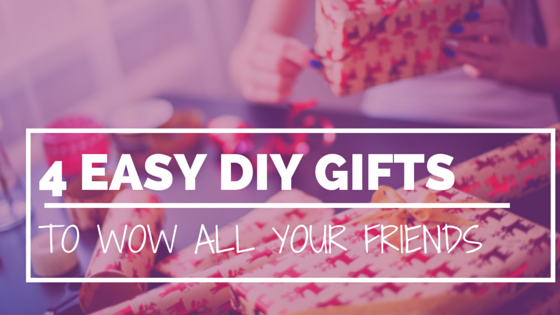 Easy DIY Gifts to Wow All Your Friends