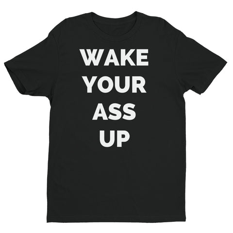 WAKE YOUR ASS UP TEE