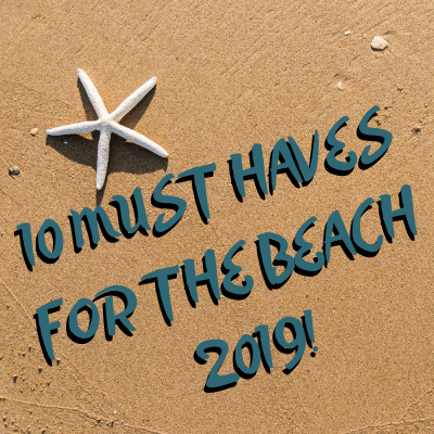 10 Must haves for your 2019 beach vacation