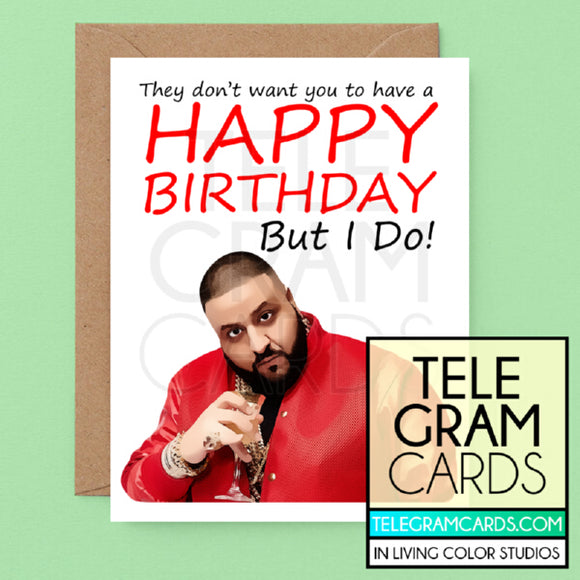 DJ Khaled [ILCS-002A-HBD] They Don't Want You To Have A Happy Birthday But I Do - SocialShambles.com