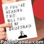 If You're Reading This Will You Be My Bridesmaid