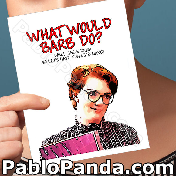 What Would Barb Do Well She's Dead So Let's Have Fun Like Nancy - SocialShambles.com