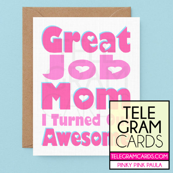 Text [PPP-004A-MOM] Great Job Mom I Turned Out Awesome - SocialShambles.com