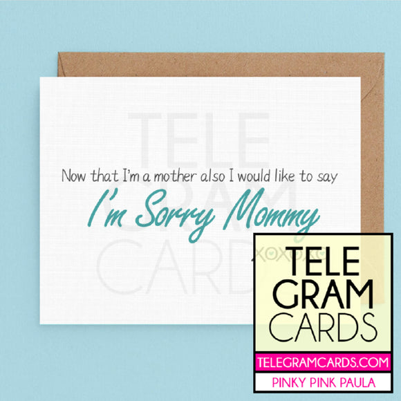 Text [PPP-010A-MOM] Now That I'm A Mother Also I Would Like To Say I'm Sorry Mommy - SocialShambles.com